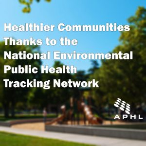 Healthier Communities Thanks to the National Environmental Public Health Tracking Network | www.APHLblog.org
