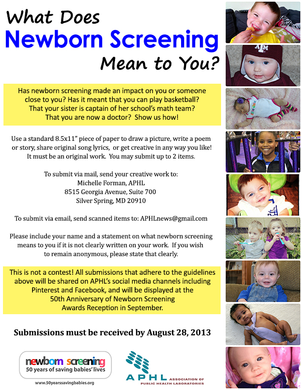 Have you been touched by newborn screening in some way? Show us how! Draw a picture, write a poem, share song lyrics or get creative in some other way to tell us what newborn screening means to you! Please share with others! Deadline is August 28