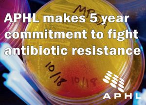 APHL makes 5 year commitment to fight antibiotic resistance | www.APHLblog.org