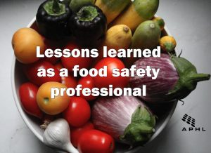 Lessons learned as a food safety professional   www.APHLblog.org