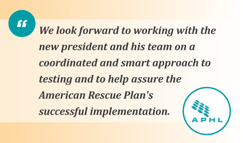 """Graphic of a quote that says, """"We look forward to working with the new president and his team on a coordinated and smart approach to testing and to help assure the American Rescue Plan's successful implementation."""""""